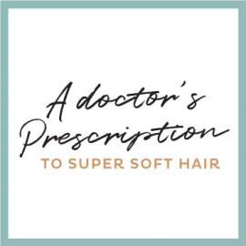A Doctor's prescription to super-soft hair