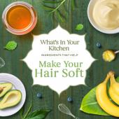 What's in your kitchen to make your hair soft?